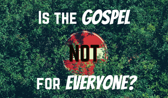 Is the Gospel Not for Everyone?